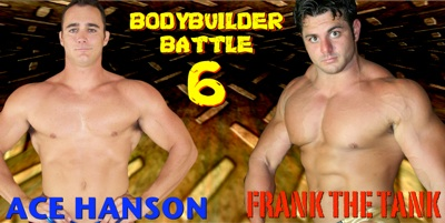 Ace Hanson VS Frank The Tank in Bodybuilder Battle 6